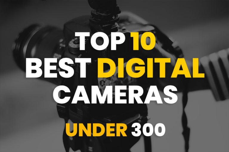 Best Digital Camera Under 300 (Updated 2020)