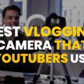 Best Vlogging Camera That Youtubers Use
