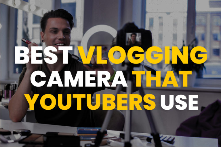 Best Vlogging Camera that YouTubers Use (Updated 2020)