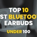 Best Bluetooth Earbuds Under 100