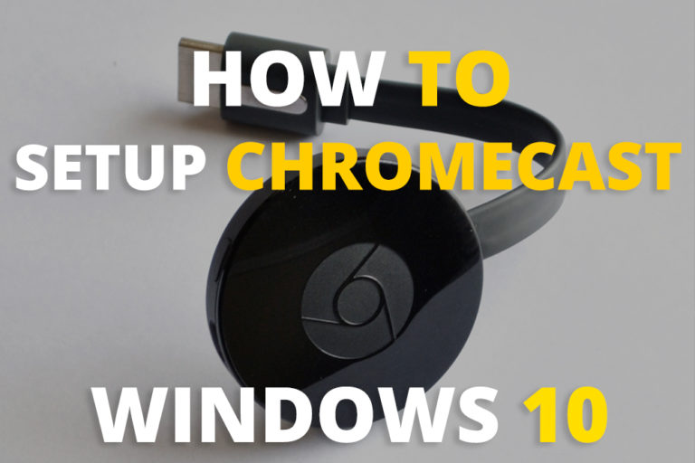 How to Setup Chromecast on Windows 10?