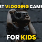 Best Vlogging Camera for Kids