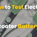 How to Test Electric Scooter Battery?