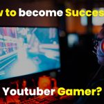 how to become a successful youtuber gamer