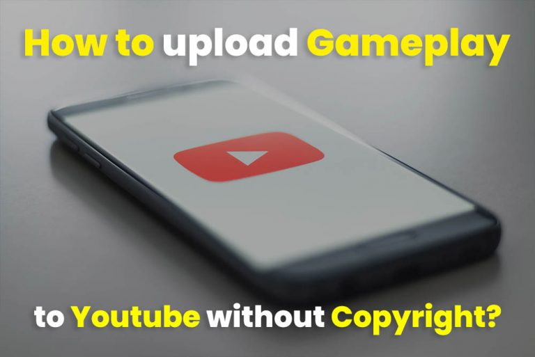 how to upload gameplay to youtube without copyright